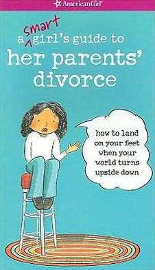 A Smart Girl's Guide to Her Parents Divorce